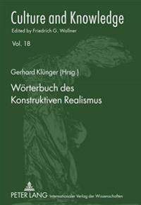 Woerterbuch Des Konstruktiven Realismus: Aus Vorlesungen, Seminaren Und Werken Von Friedrich G. Wallner
