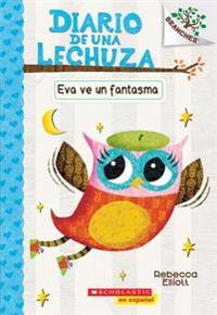 Diario de Una Lechuza #2: Eva Ve Un Fantasma (Eva Sees a Ghost) = Eva Sees a Ghost