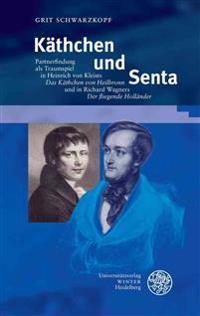 Kathchen Und Senta: Partnerfindung ALS Traumspiel in Heinrich Von Kleists 'Das Kathchen Von Heilbronn' Und in Richard Wagners 'Der Fliegen