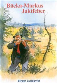 Bäcka-Markus jaktfeber : jakt-, fiske- och bygdehistorier