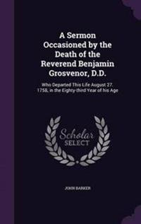 A Sermon Occasioned by the Death of the Reverend Benjamin Grosvenor, D.D.