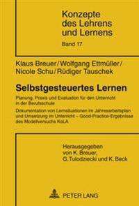 Selbstgesteuertes Lernen: Planung, Praxis Und Evaluation Fuer Den Unterricht in Der Berufsschule- Dokumentation Von Lernsituationen Im Jahresarb