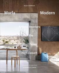Marfa Modern: Artistic Interiors of the West Texas High Desert