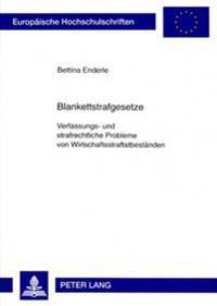 Blankettstrafgesetze: Verfassungs- Und Strafrechtliche Probleme Von Wirtschaftsstraftatbestaenden