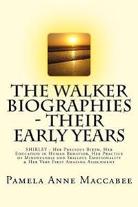The Walker Biographies - Their Early Years: Shirley - Her Precious Birth, Her Education in Human Behavior, Her Practice of Mindfulness and Skillful Em