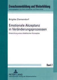 Emotionale Akzeptanz in Veraenderungsprozessen: Entwicklung Eines Didaktischen Konzeptes