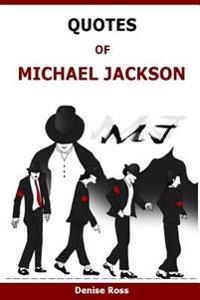Quotes of Michael Jackson: Inspirational & Motivational Quotations of Michael Jackson