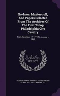 By-Laws, Muster-Roll, and Papers Selected from the Archives of the First Troop, Philadelphia City Cavalry