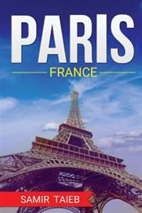 Paris, France, the Best Travel Guide with Pictures, Maps, Tips from a Parisian!: Paris Travel Guide (Paris, France Travel, Travel to Paris, Travel, Pa