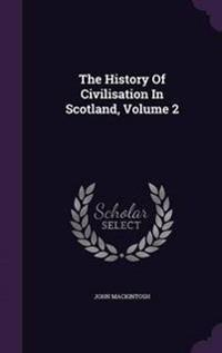 The History of Civilisation in Scotland, Volume 2