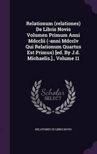 Relationum (Relationes) de Libris Novis Volumen Primum Anni MDCCLII (-Anni MDCCLV Qui Relationum Quartus Est Primus) [Ed. by J.D. Michaelis.]., Volume 11