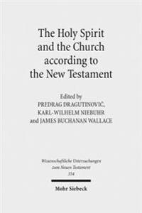 The Holy Spirit and the Church According to the New Testament: Sixth International East-West Symposium of New Testament Scholars, Belgrade, August 25