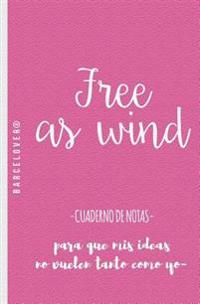 Free as Wind. Cuaderno de Notas. Para Universidad, Trabajo, Regalo: Barcelover