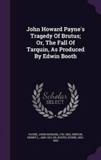 John Howard Payne's Tragedy of Brutus; Or, the Fall of Tarquin, as Produced by Edwin Booth