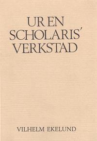 Ur en scholaris' verkstad : studier och kommentarier