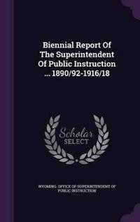 Biennial Report of the Superintendent of Public Instruction ... 1890/92-1916/18