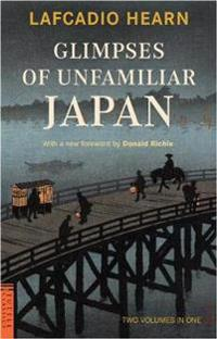 Glimpses of Unfamiliar Japan: Two Volumes in One