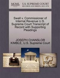 Swall V. Commissioner of Internal Revenue U.S. Supreme Court Transcript of Record with Supporting Pleadings