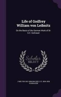 Life of Godfrey William Von Leibnitz