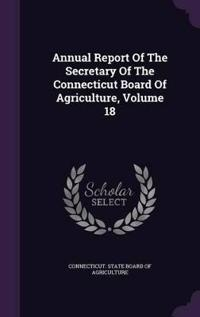 Annual Report of the Secretary of the Connecticut Board of Agriculture, Volume 18
