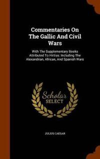 Commentaries on the Gallic and Civil Wars