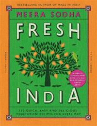 Fresh india - 130 quick, easy and delicious vegetarian recipes for every da