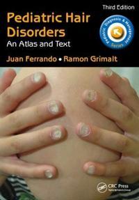 Pediatric Hair Disorders: An Atlas and Text, Third Edition