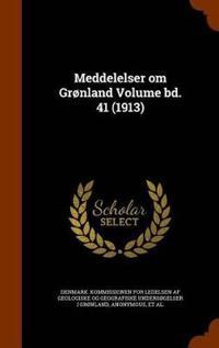 Meddelelser Om Gronland Volume Bd. 41 (1913)