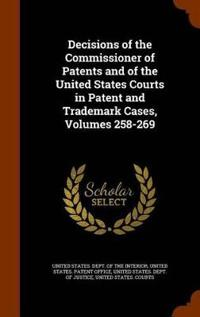 Decisions of the Commissioner of Patents and of the United States Courts in Patent and Trademark Cases, Volumes 258-269