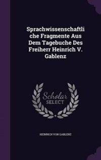 Sprachwissenschaftliche Fragmente Aus Dem Tagebuche Des Freiherr Heinrich V. Gablenz
