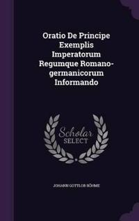 Oratio de Principe Exemplis Imperatorum Regumque Romano-Germanicorum Informando