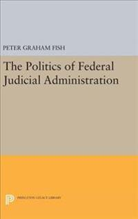 The Politics of Federal Judicial Administration