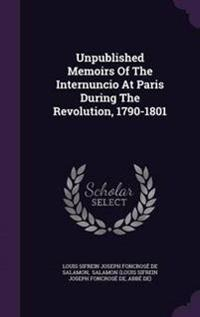 Unpublished Memoirs of the Internuncio at Paris During the Revolution, 1790-1801