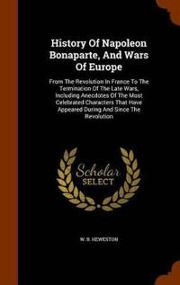 History of Napoleon Bonaparte, and Wars of Europe