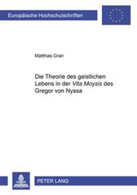 Die Theorie Des Geistlichen Lebens in Der Vita Moysis Des Gregor Von Nyssa