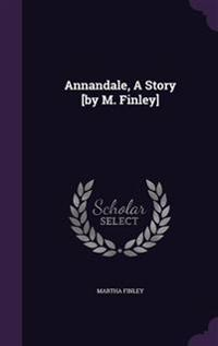 Annandale, a Story [By M. Finley]
