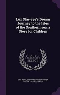 Luz Star-Eye's Dream Journey to the Isles of the Southern Sea; A Story for Children
