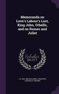 Memoranda on Love's Labour's Lost, King John, Othello, and on Romeo and Juliet