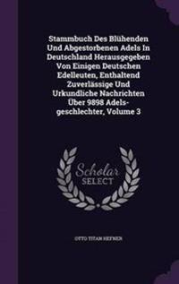 Stammbuch Des Bluhenden Und Abgestorbenen Adels in Deutschland Herausgegeben Von Einigen Deutschen Edelleuten, Enthaltend Zuverlassige Und Urkundliche Nachrichten Uber 9898 Adels-Geschlechter, Volume 3