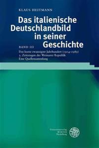 Das Italienische Deutschlandbild in Seiner Geschichte / Band III: Das Kurze Zwanzigste Jahrhundert (1914-1989) / Teil 2: Zeitzeugen Der Weimarer Repub