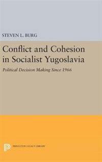 Conflict and Cohesion in Socialist Yugoslavia