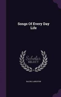 Songs of Every Day Life