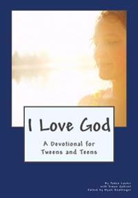 I Love God: A Devotional for Tweens and Teens