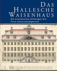 Das Hallesche Waisenhaus. Die Franckeschen Stiftungen Mit Ihren Sehenswurdigkeiten: 3., Veranderte Und Erweiterte Auflage