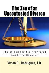 The Zen of an Uncontested Divorce: The Minimalist's Practical Guide to Divorce