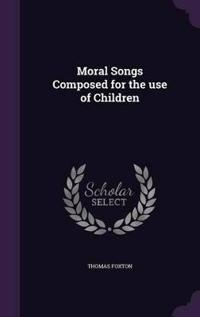Moral Songs Composed for the Use of Children