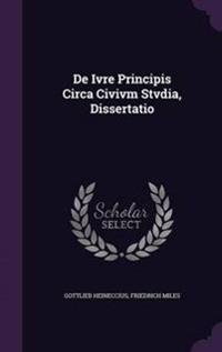 de Ivre Principis Circa CIVIVM Stvdia, Dissertatio