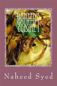 Naheed's Gourmet Cuisine I: Let Me Win Your Heart with My Healthy Diet. My Recipes Are Health Conscious and Delicious. My Home-Made Recipes Contai