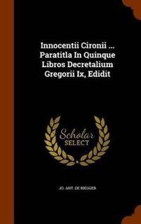 Innocentii Cironii ... Paratitla in Quinque Libros Decretalium Gregorii IX, Edidit