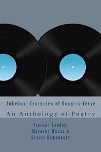 Jukebox: Centuries of Song in Verse: An Anthology of Poetry